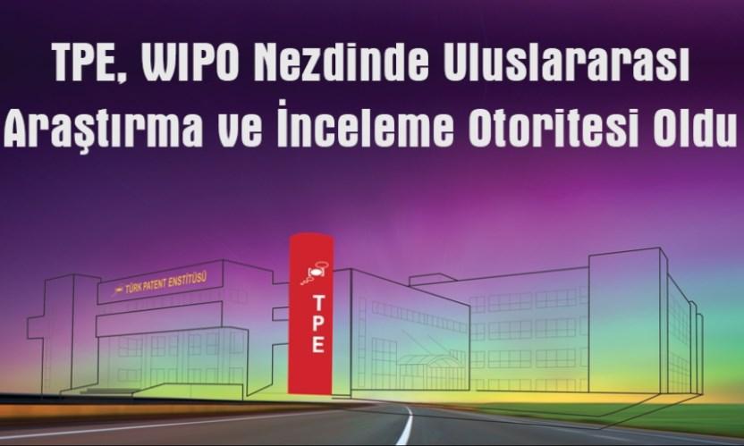 Türk Patent Enstitüsü, WIPO Nezdinde Uluslararası Araştırma ve İnceleme Otoritesi Kabul Edildi.